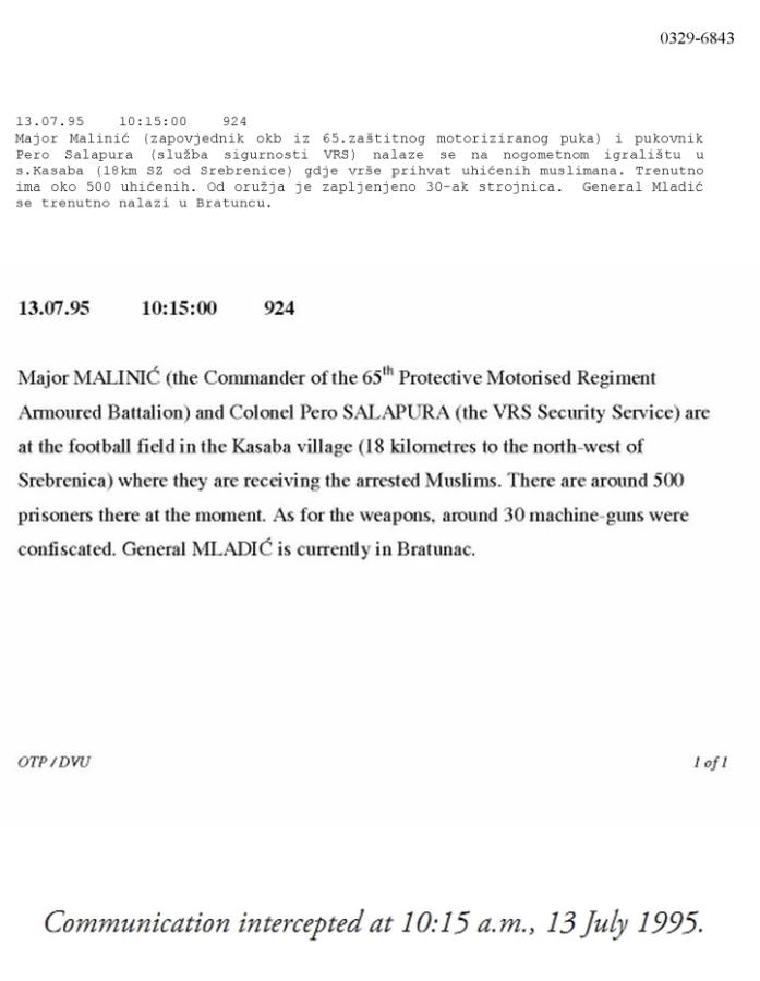 Σελίδες 24 και 63 της σερβικής έκδοσης ή σελίδες 28 και 72 της αγγλικής έκδοσης. Από την έκθεση της οργάνωσης Humanitarian Law Center με τίτλο 'Dossier The 10th Sabotage Detachment of the Main Staff of the Army of Republika Srpska', έκδοση Humanitarian Law Center, Αύγουστος 2011. Ο επικεφαλής των μυστικών υπηρεσιών του στρατού της Σερβοβοσνιακής Δημοκρατίας Petar Salapura διέταξε το 10ο Απόσπασμα Σαμποτάζ να τακτοποιήσει το ζήτημα των επόμενων 500 αιχμαλώτων στη Nova Kasaba. Το σχετικό σήμα είχε υποκλαπεί στις 10.15 το πρωί της 13ης Ιουλίου 1995: «During the 'Krivaja 95' operation, in the morning of 13 July 1995, Petar Salapura was at the football field in Nova Kasaba at a time when 500 Bosnian Muslim prisoners were also there. Those prisoners were executed the following day in the vicinity of Zvornik».
