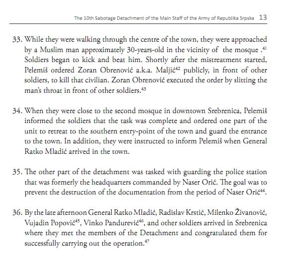 Σελίδα 15 της αγγλικής έκδοσης. Από την έκθεση της οργάνωσης Humanitarian Law Center με τίτλο 'Dossier The 10th Sabotage Detachment of the Main Staff of the Army of Republika Srpska', έκδοση Humanitarian Law Center, Αύγουστος 2011. Στο σημείο 34 μιλάει για την καταστροφή του τζαμιού και στο σημείο 36 περιγράφει τις συναντήσεις όλων των μεγαλοστελεχών (Ratko Mladic, Radislav Krstic, Milenko Zivanovic, Vujadin Popovic, Vinko Pandurevic κά) να αλληλοσυγχαίρονται μεταξύ τους και να συγχαίρουν τους ψυχρούς δολοφόνους. Προσέξτε και το σημείο 33, του έκοψε εν ψυχρώ με μια κίνηση το λαιμό.