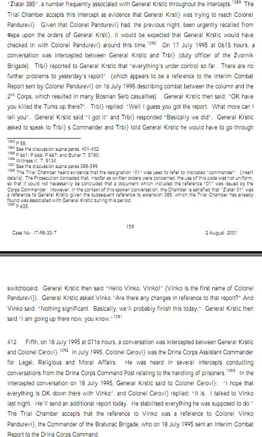 Από την ετυμηγορία εναντίον Radislav Krstic, 02/08/2001, σ. 159: «Τους σκοτώσατε τους Τούρκους εκεί πέρα;;;», «Βασικά, ναι, το κάναμε», και συμπληρώνει ο Παντούρεβιτς «Σήμερα όπου να 'ναι, πιθανώς την τελειώνουμε τη δουλειά».