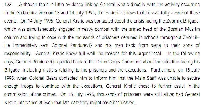 Από την απόφαση του 2001 για τον Radislav Krstic, σ. 164. Τελικό συμπέρασμα για τη δράση του Zvinko Pandurevic και της μονάδας του Zvornik Brigade. Ο στρατηγός Krstic γνώριζε τα πάντα για τους κρατούμενους αιχμαλώτους και όταν είδε ότι τα αποσπάσματα δεν έφταναν, έστειλε τον Zvinko Pandurevic και την Zvornik Brigade να τελειώσουν τη δουλειά.
