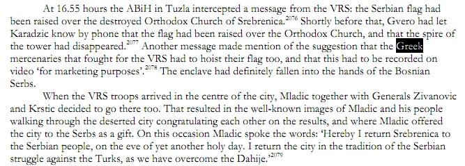 Σελίδα 2246 της ολλανδικής έκδοσης της έκθεσης του NIOD: Η υποκλαπείσα συνομιλία μεταξύ του στρατηγού Milan Gvero και του Κάρατζιτς, όταν ο πρώτος έδινε αναφορά για τις εξελίξεις και ενημέρωνε ότι ο μιναρές του τζαμιού έχει καταστραφεί. Η εντολή, κατόπιν, ήταν να υψωθεί και η ελληνική σημαία των Ελλήνων μισθοφόρων ('mercenaries', σύμφωνα με την έκθεση) δίπλα στη σερβική, και το γεγονός να καταγραφεί σε βίντεο για προπαγανδιστικούς λόγους.