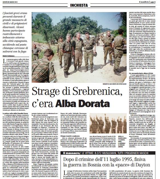 Dimitri Deliolanes, Strage di Srebrenica, c'era Alba Dorata, Il Manifesto, 25/06/2015, «Inchiesta. I fascisti greci erano presenti durante il grande massacro di civili e di prigionieri disarmati. Alcuni hanno partecipato rastrellamenti e imboscate attorno alla citta espugnata, uccidendo sul posto chiunque cercasse di salvarsi con la fuga».