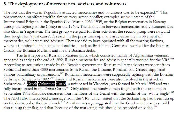 Σελίδα 2787 της αγγλικής έκδοσης της έκθεσης του NIOD: Η υποκλαπείσα συνομιλία μεταξύ του στρατηγού Milan Gvero και του Κάρατζιτς, όταν ο πρώτος έδινε αναφορά για τις εξελίξεις και ενημέρωνε ότι ο μιναρές του τζαμιού έχει καταστραφεί. Η εντολή, κατόπιν, ήταν να υψωθεί και η ελληνική σημαία των Ελλήνων μισθοφόρων ('mercenaries', σύμφωνα με την έκθεση) δίπλα στη σερβική, και το γεγονός να καταγραφεί σε βίντεο για προπαγανδιστικούς λόγους.