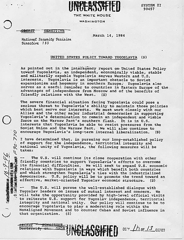 National Security Decision Directive 133, με θέμα 'United States Policy towards Yugoslavia', 14/03/1984. Απόρρητο έγγραφο: «Το συμφέρον των ΗΠΑ είναι μια σταθερή, ενωμένη και ακέραια Γιουγκοσλαβία».