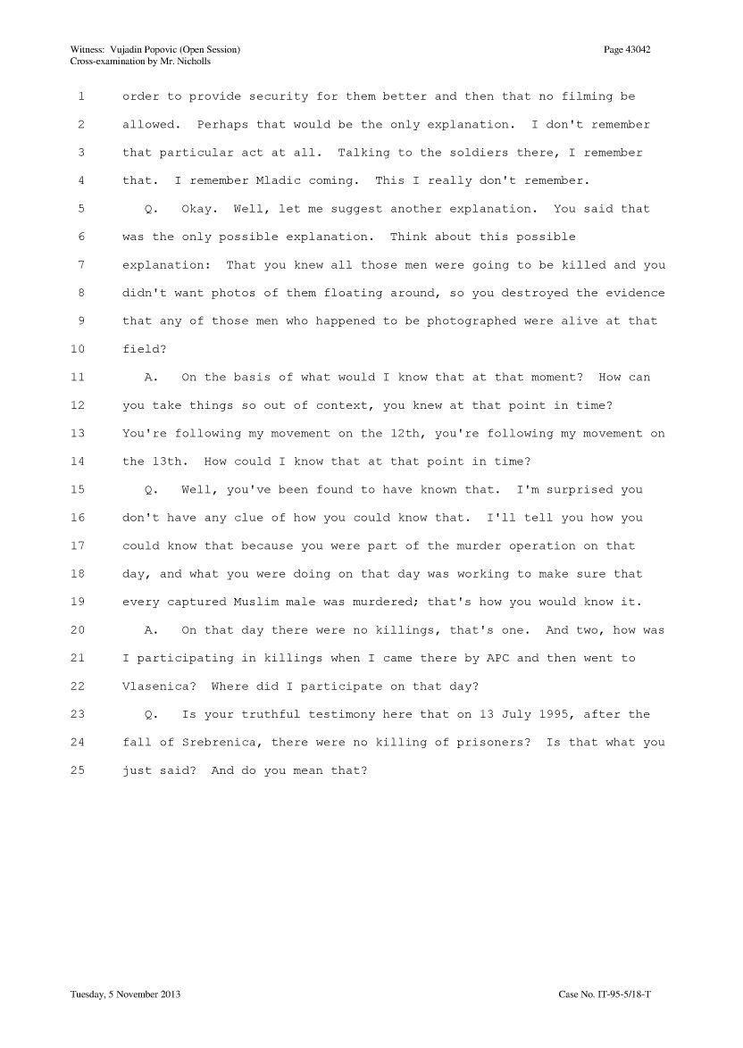 «Ο Μλάντιτς είπε να μην υπάρχουν αποδείξεις, ε, εννοώ, όταν μετακινούσαμε τους κρατούμενους για να παραμείνουν ασφαλείς». Κατάθεση του Vujadin Popovic, Εξέταση από τον κατηγορο Julian Nicholls, σελίδα 43042