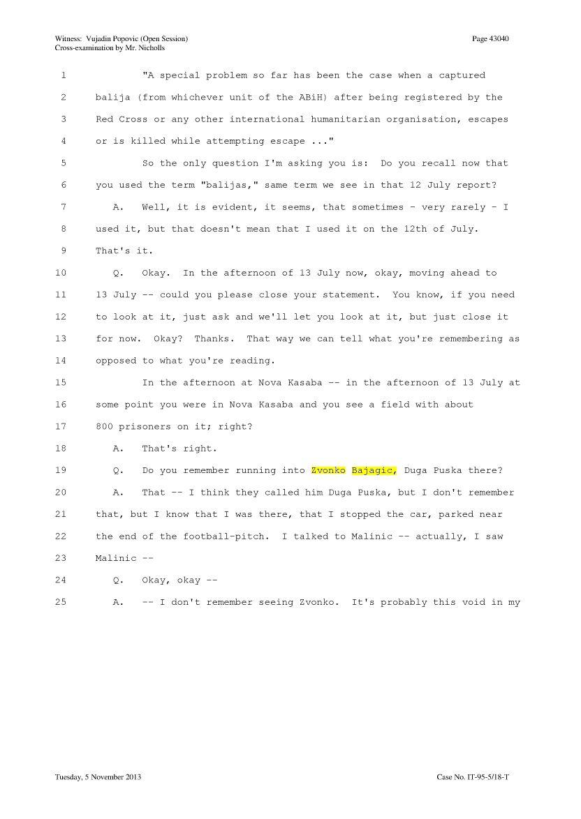 Αλλος ένας πιθανός μάρτυρας. Κατάθεση του Vujadin Popovic, Εξέταση από τον κατηγορο Julian Nicholls, σελίδα 43040. Πρώτα «δεν ξέρω, νομίζω ότι τον φώναζαν Duga Puska». Μετά από λίγο, αναφέρεται σε αυτόν σαν 'Zvonko'.