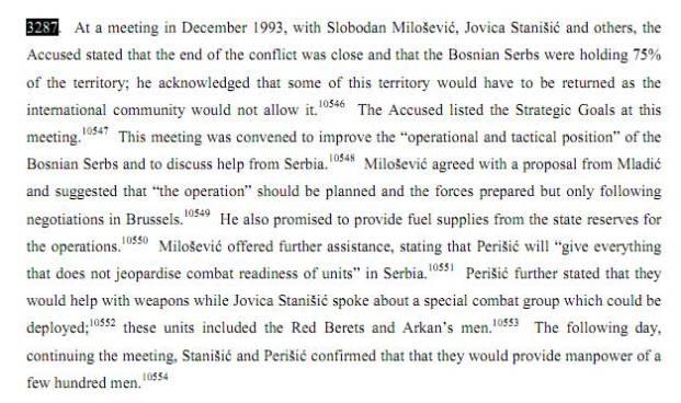 Παράγραφος 3287, σ. 1241: Ο Μιλόσεβιτς εγγυήθηκε στους Σερβοβόσνιους την συνέχιση της παροχής καυσίμων, και εξοπλισμού και οποιασδήποτε άλλης βοήθειας δεν θα διακινδύνευε το αξιόμαχο του στρατού των Σερβοβόσνιων, δηλαδή όπλα και παραστρατιωτικούς, και τις ειδικές μονάδες της Αστυνομίας όπως τους Crvene beretke (Red Berets) αλλά και τους διαβόητους σφαγείς Τίγρεις του Αρκάν. Πηγή: ICTY, Karadzic Judgment, 24/03/2016